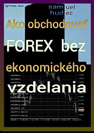 Ako obchodovať FOREX bez ekonomického vzdelania