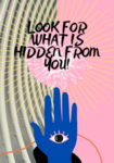 Look for what is hidden from you!